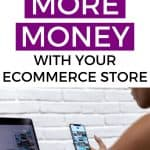 Make More Money with Your Ecommerce Store